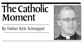 Father Kyle Schnippel: The Catholic Moment