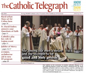 The cover of the July 2016 print edition of The Catholic Telegraph features ordination at the Cathedral of St. Peter in Chains.